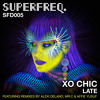 SFD005: Xo Chic - Late
