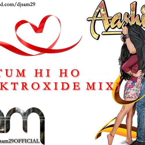Aashiqui 2 - Tum Hi Ho (Elektroxide Mix) Dj SaM Tg