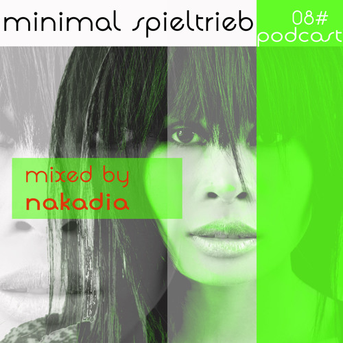 Minimal Spieltrieb - podcast 08 - mixed by Nakadia