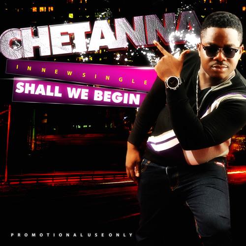 CHETANNA - Shall We Begin (Produced By PHAT - E)