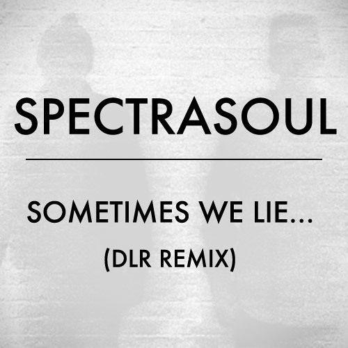 SpectraSoul - Sometimes We Lie (DLR remix)