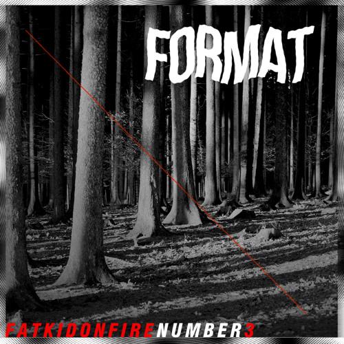 FatKidOnFire Presents #3 - Format