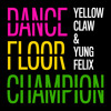 Download Yellow Claw & Yung Felix - Dancefloor Champion Mp3