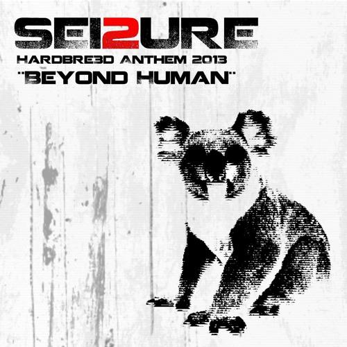 Sei2ure - Beyond Human (Hardbre3d Anthem 2013)