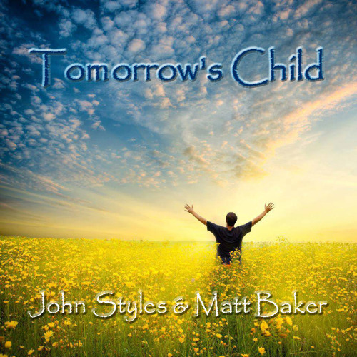 John Styles & Matt Baker - Tomorrow's Child