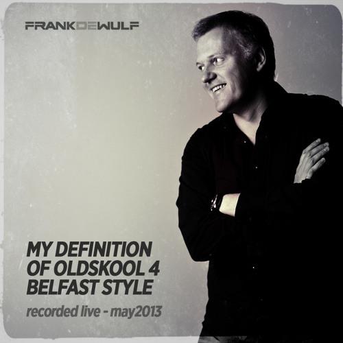 FrankDeWulfs MyDefinitionOfOldskool 4 - Belfast Style  May2013