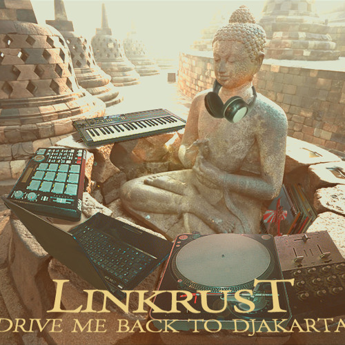 Drive me back to Djakarta - ALBUM - by Linkrust - ( FULL download in description )