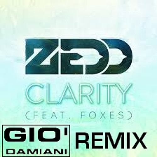 Zedd - Clarity ::: Gio Damiani RMX