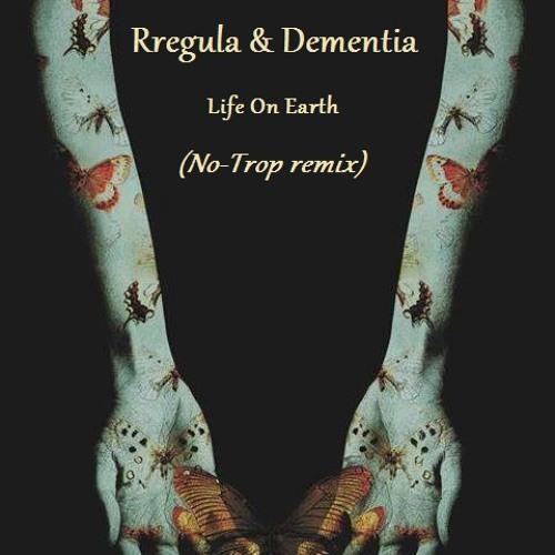 Rregula & Dementia - Life On Earth  (No-Trop remix)