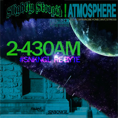 ATMOSPHERE X SLIGHTLY STOOPID - 2 'till 430AM (SNKNGL Re-Byte)