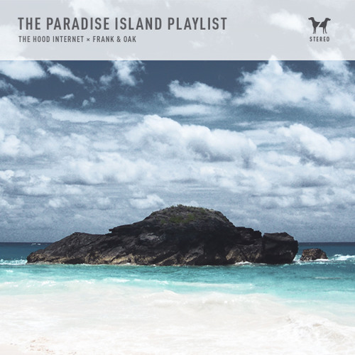 The Paradise Island Playlist | The Hood Internet X Frank & Oak