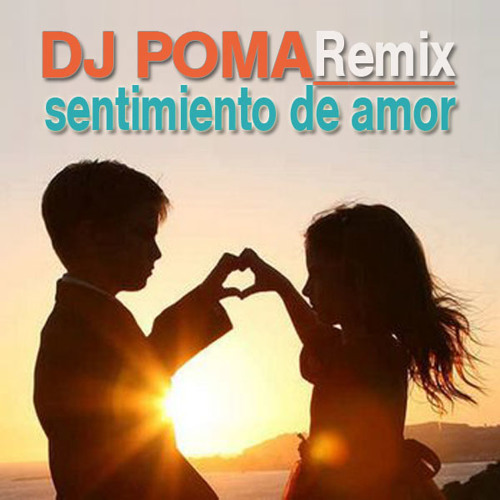 Sentimiento de Amor Remix - Dj Poma ( Brazilian World Music )
