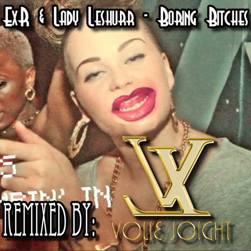 ExR & Lady Leshurr - Boring Bitches (Volie Joight Remix Bootleg)