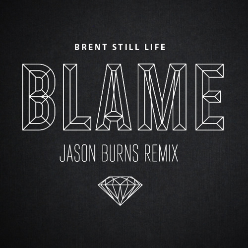 FREE DL - Brent Still Life - Blame (Jason Burns Remix)