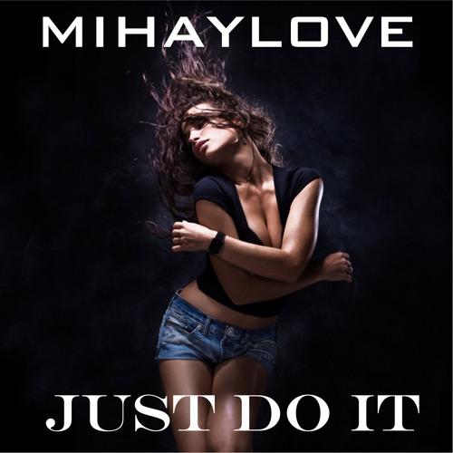 MihayLove -  Just Do It (Harvey Woo Woo Remix)