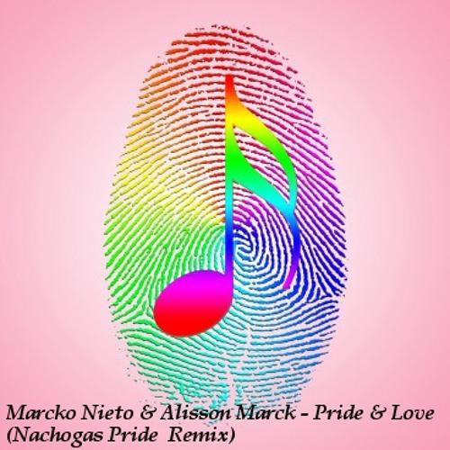 Marcko Nieto & Alisson Marck - Pride & Love (Nachogas Remix)