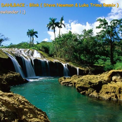 JOHN DAHLBACK - Blink ( Steve Newman & Luka Trim Remix ) Free Dowlander !