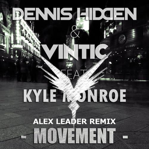 Dennis Hidden & Vintic feat. Kyle Monroe - Movement (ALex Leader Remix)