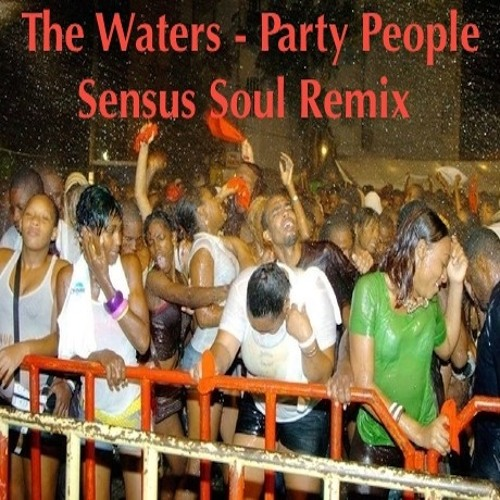 The Waters - Party People (Sensus Soul Remix)