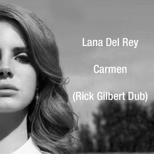 Lana Del Rey - Carmen (Rick Gilbert Dub)