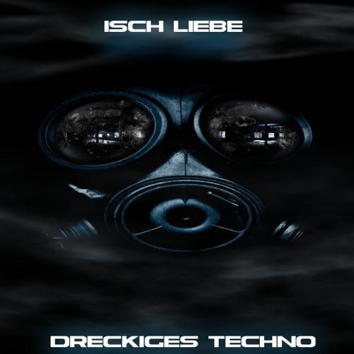 Isch Liebe Dreckiges Techno