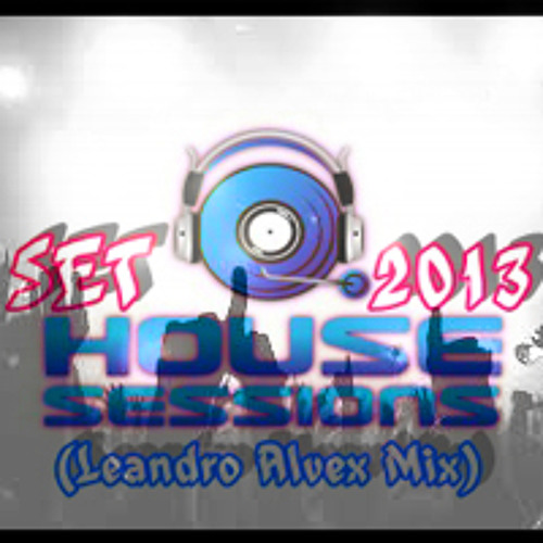 SET HOUSE SESSIONS 2013 (LEANDRO ALVES MIX)