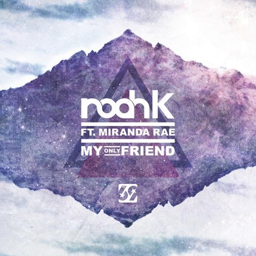Noah K ft. Miranda Rae - My Only Friend (Sydo Remix)