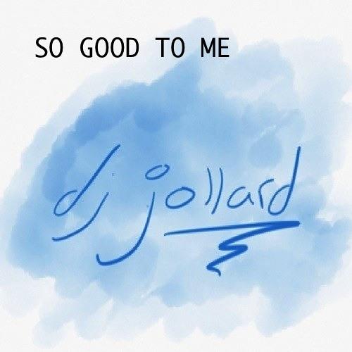 (D.J JOLLARD) 'So Good To Me'