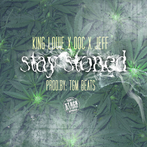 King Louie x Doc x Jeff - Stay Stoned (Stack Or Starve Exclusive) (Prod.TGM BEATS)