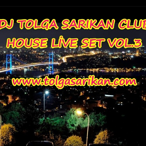 DJ TOLGA SARIKAN CLUB HOUSE LİVE SET VOL.3(30.06.2013)
