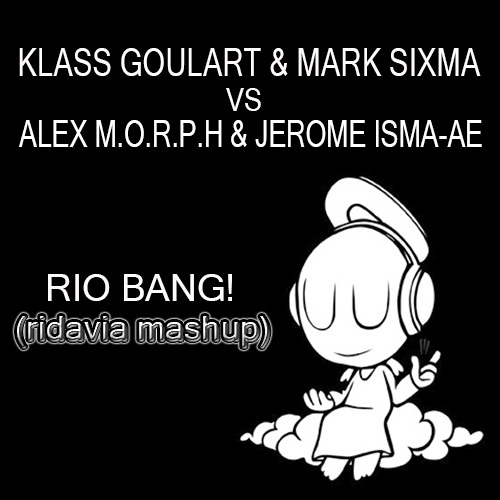 Mark Sixma & Klauss Goulart vs. Alex M.O.R.P.H. & Jerome Isma-Ae - Rio Bang! (ridavia mashup)