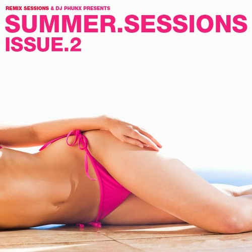 Remix Sessions + DJ Phunx Present Summer.Sessions Issue 2