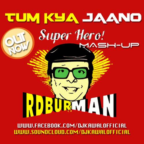 TUM KYA JAANO (SUPER HERO MASH-UP) - DJ KAWAL 2013 (OUT NOW !!)