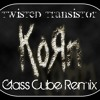 Korn-Twisted Transistor (Glass Cube Remix)