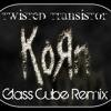 Korn-Twisted Transistor (Glass Cube Remix)