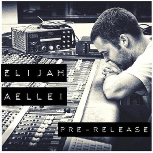 Elijah - Aellei [Pre-Release 2013]