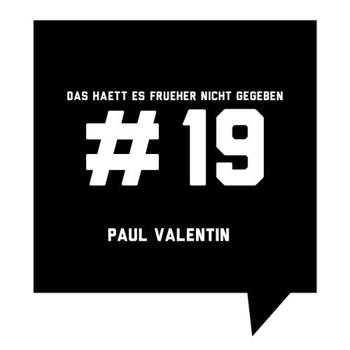 Das haett es frueher nicht gegeben #19: Paul Valentin