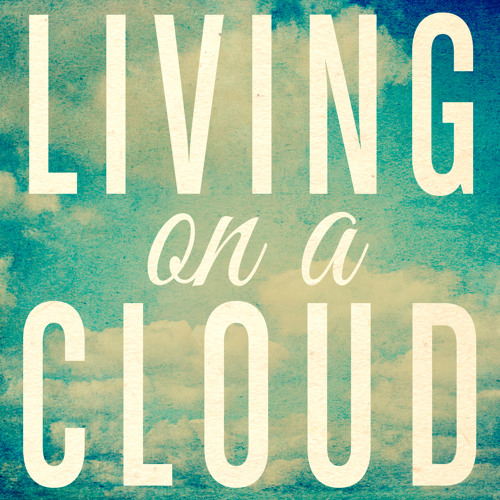 Living on a Cloud