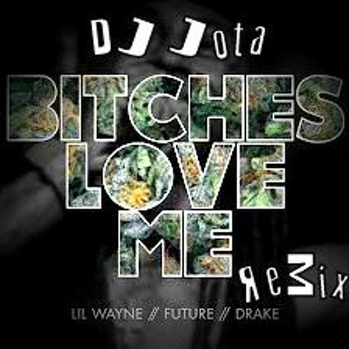 Lil Wayne Ft Future & Drake - Bitches Love Me (DJ JOt@ ReMix)