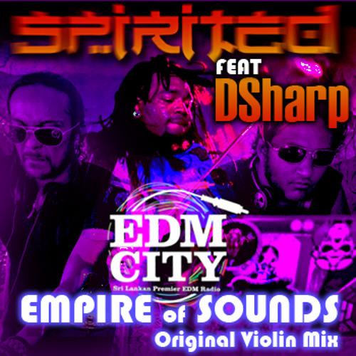 Spirited - EDM City   Empire of Sounds Feat DSharp (Original Violin Mix)