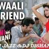 YE JAWANI HAI DEEWANI - DILLI  WAALI GIRLFIRIEND -DJ JAZZ & DJ DISHANT REMIX