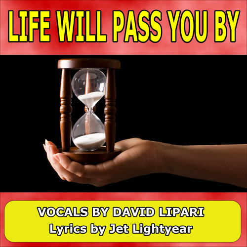 54: Life Will Pass You By sung by David Lipari