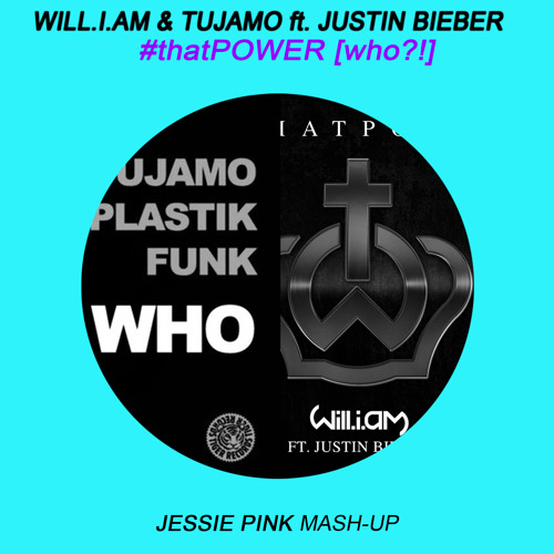 Will.i.am. & Tujamo - #thatPOWER [who?!] (Jessie Pink MASH UP) FREE DOWNLOAD