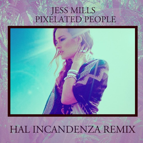 Jess Mills Pixelated People (Hal Incandenza Remix)
