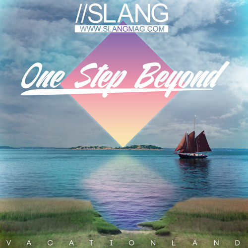 VACATIONLAND #15 One Step Beyond //SLANG mixtape