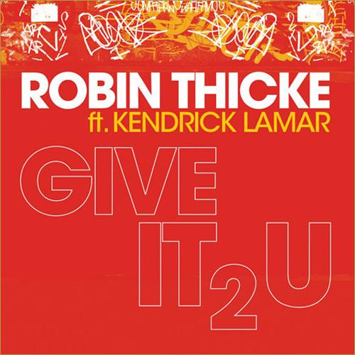 Give It 2 U - Robin Thicke ft. Kendrick Lamar