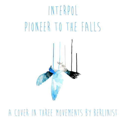 Berlinist - Pioneer to the falls (an Interpol cover in three movements)