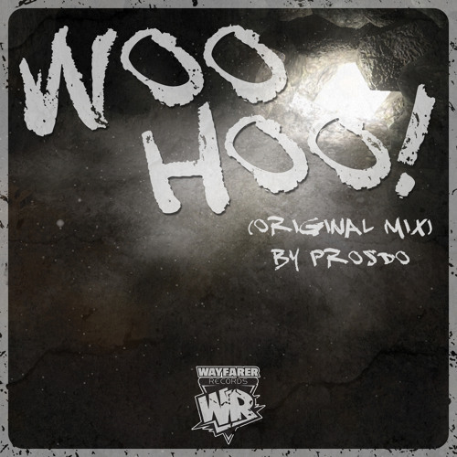Prosdo - Woo Hoo(Original Mix)[WAYFARER RECORDS]//OUT NOW CLICK BUY//
