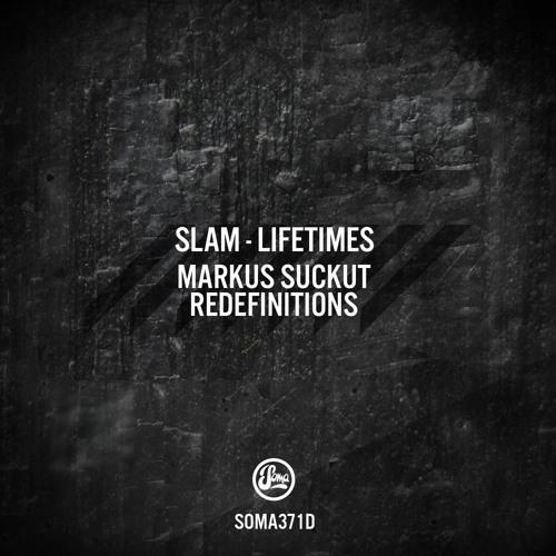 Slam - Lifetimes (Markus Suckut Redefinition 2) (Soma 371d)