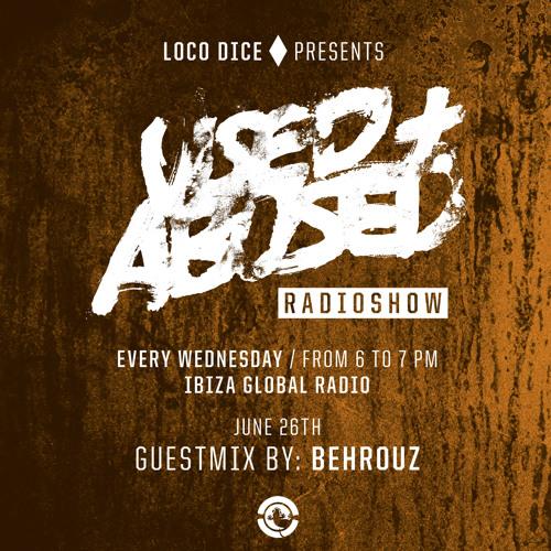 LOCO DICE PRESENTS USED+ABUSED RADIO SHOW #4 - BEHROUZ